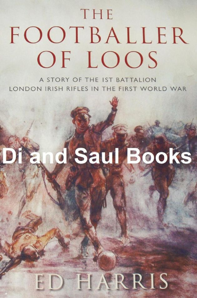 The Footballer of Loos - A Story of the 1st Battalion London Irish Rifles in the First World War